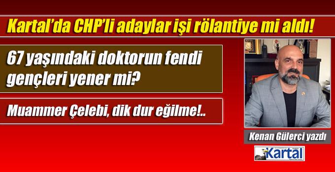 Kartal'da CHP'li adaylar işi rölantiye mi aldı!
