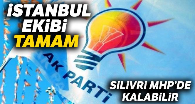 AK Parti İstanbul ekibi tamam, Silivri MHP'de kalabilir