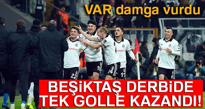 Beşiktaş derbide tek golle kazandı!