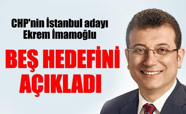 CHP'nin İstanbul adayı Ekrem İmamoğlu hedeflerini açıkladı
