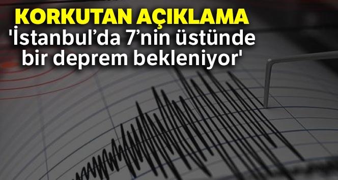 Korkutan açıklama: 'İstanbul'da 7'nin üstünde bir deprem bekleniyor'