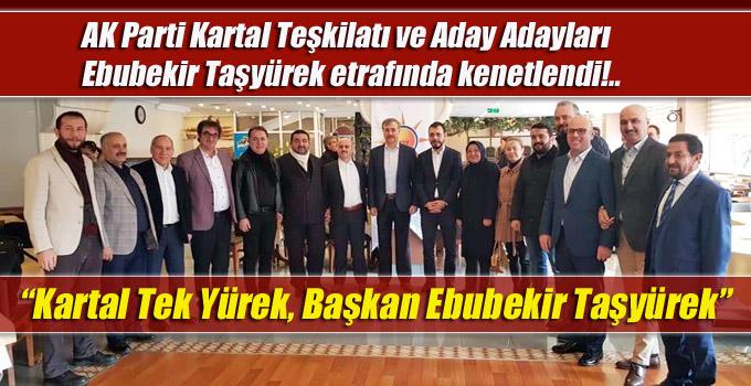 AK Parti Kartal Teşkilatı ve Aday Adayları Ebubekir Taşyürek etrafında kenetlendi