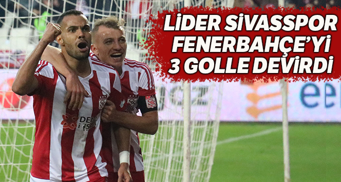 Sivasspor, Fenerbahçe'yi 3 – 1 yenerek liderliğe devam etti