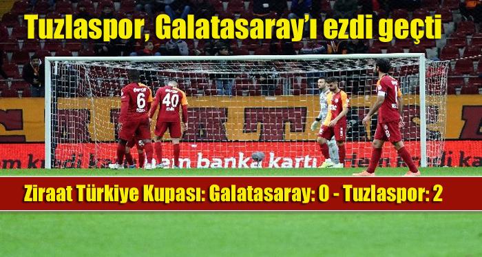 Ziraat Türkiye Kupası: Galatasaray: 0 – Tuzlaspor: 2