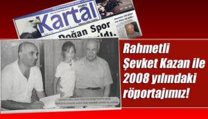 Rahmetli Şevket Kazan ile 2008 yılındaki röportajımız!