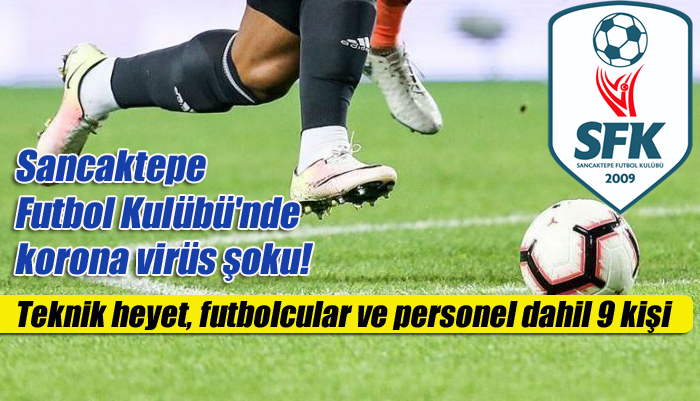 Sancaktepe Futbol Kulübü'nde Teknik heyet, futbolcular ve personel dahil 9 kişi korona virüs şoku!