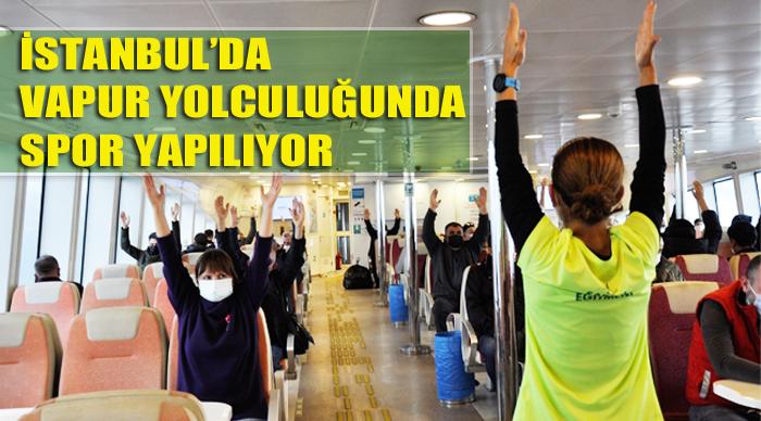 İSTANBUL'DA VAPUR YOLCULUĞUNDA SPOR YAPILIYOR