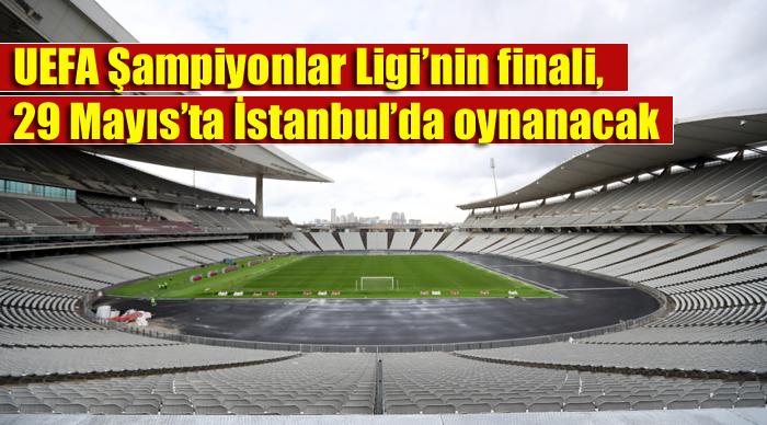 UEFA Şampiyonlar Ligi'nin finali, 29 Mayıs'ta İstanbul'da oynanacak